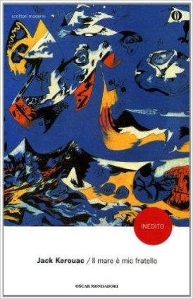 Il mare è mio fratello di J.Kerouac. Unica versione disponibile in lingua italiana: Mondadori, 2012.